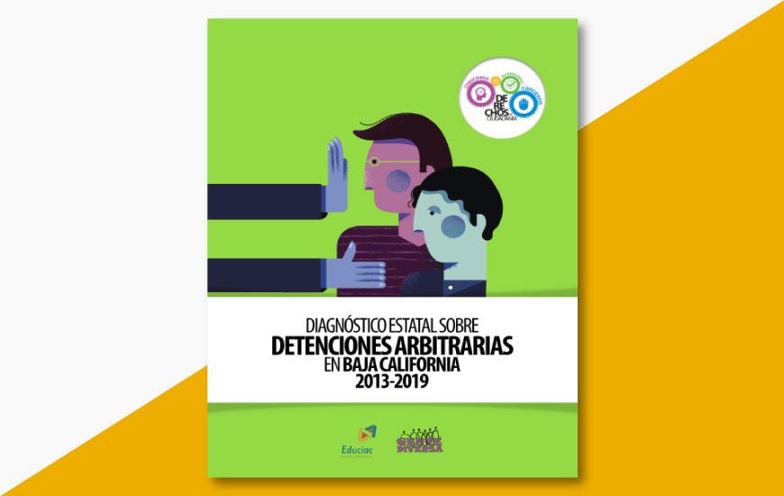 Diagnóstico estatal sobre detenciones arbitrarias en Baja California 2013-2019
